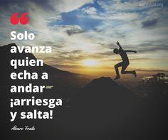 """""""Solo avanza quien echa a andar ¡Arriesga y salta!"""" @alvaro_fraile"""