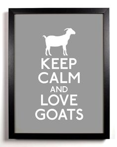 Keep Calm and Love Goats Goat 8 x 10 Print by KeepCalmAndStayGold, $8.99  @Katelyn Smithson