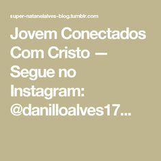 Jovem Conectados Com Cristo — Segue no Instagram:  @danilloalves17...