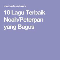 10 Lagu Terbaik Noah/Peterpan yang Bagus