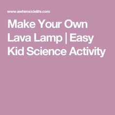 Make Your Own Lava Lamp | Easy Kid Science Activity