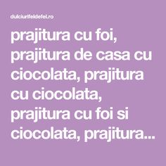 prajitura cu foi, prajitura de casa cu ciocolata, prajitura cu ciocolata, prajitura cu foi si ciocolata, prajitura cu nuca, budinca de ciocolata