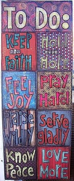 A very important to do list...faith. hope. Joy. Prayer. Praise. Serve. Peace. Love.