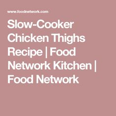 Slow-Cooker Chicken Thighs Recipe | Food Network Kitchen | Food Network
