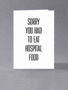 Get well soon card - Sorry you had to eat hospital food by squidgefacecards on Etsy https://www.etsy.com/listing/276001910/get-well-soon-card-sorry-you-had-to-eat