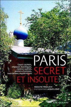 Paris secret et insolite // Rodolphe Trouilleux, Jacques Lebar // ISBN 9782840967446 - EAN 978-2840967446