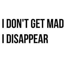 """I don't get mad, I disappear"" quote INTP Great Quotes, Quotes To Live By, Me Quotes, Inspirational Quotes, The Words, Describe Me, Inspire Me, Decir No, Favorite Quotes"