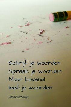 Schrijf je woorden. Spreek je #woorden. Maar bovenal leef je woorden...