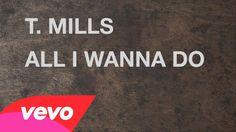 T. Mills - All I Wanna Do (Lyric Video)   my motivation is t.mills