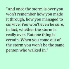 "My storm was losing my father, ""my rock""and going through depression,... I am not the same person! You realize who your true friends are when everything is up-side-down! It's a horrible feeling!"