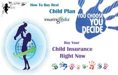 your child can be one of the safest options.  http://www.insuringindia.com/life-insurance/Child/online-child-insurance-home.aspx