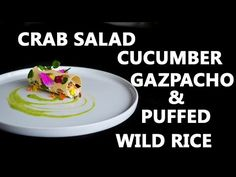 How To Make Crab Salad With Cucumber Gazpacho & Puffed Wild Rice - YouTube