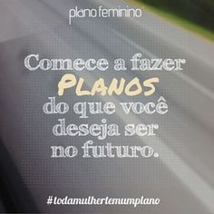 Carreira, família, negócios, você mesma... #bomdia #frases #motivacao #todamulhertemumplano