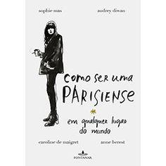 Livro - Como Ser Uma Parisiense em Qualquer Lugar do Mundo