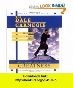 The Dale Carnegie Leadership Mastery Course How To Challenge Yourself and Others To Greatness (9780743509374) Dale Carnegie , ISBN-10: 0743509374  , ISBN-13: 978-0743509374 ,  , tutorials , pdf , ebook , torrent , downloads , rapidshare , filesonic , hotfile , megaupload , fileserve