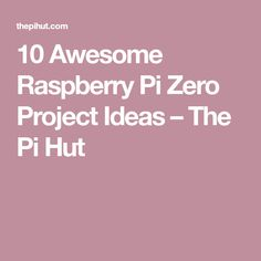 10 Awesome Raspberry Pi Zero Project Ideas – The Pi Hut