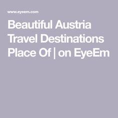 Beautiful Austria Travel Destinations Place Of Austria Travel, Royalty Free Pictures, Unique Photo, Videos, Youtube, Travel Destinations, Beautiful, Pictures, Treasures Reading