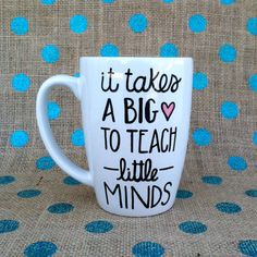Teacher Coffee Mug - It Takes A Big Heart To Teach Little Minds - Handpainted Coffee Mug on Etsy, $15.00