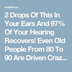 2 Drops Of This In Your Ears And 97% Of Your Hearing Recovers! Even Old People From 80 To 90 Are Driven Crazy By This Simple And Natural Remedy! | Bright & Fit