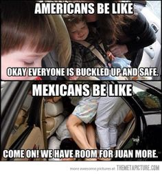 Americans vs. Mexicans… this is so true. Mexicans always make more room