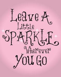 Discover and share Pink Sparkle Quotes. Explore our collection of motivational and famous quotes by authors you know and love. Good Girl Quotes, Great Quotes, Little Girl Quotes, Sayings For Girls, Cute Sayings, Pretty Girl Quotes, Cute Quotes For Kids, Good Luck Quotes, Motivational Quotes For Kids
