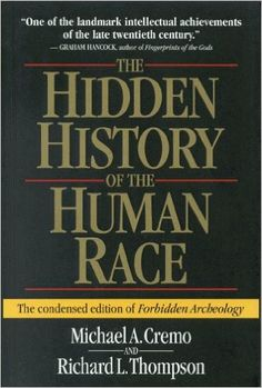 """The Hidden History of the Human Race: The Condensed Edition of """"Forbidden Archeology"""": Amazon.co.uk: Michael A. Cremo, Richard L. Thompson: 9780892133253: Books"""