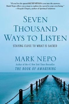 Seven Thousand Ways to Listen: Staying Close to What Is Sacred by Mark Nepo, http://www.amazon.com/dp/145167466X/ref=cm_sw_r_pi_dp_LTKOrb0VPSHD7