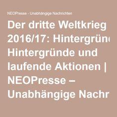 Der dritte Weltkrieg 2016/17: Hintergründe und laufende Aktionen | NEOPresse – Unabhängige Nachrichten