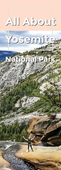 Everything you need to know about Yosemite National Park!