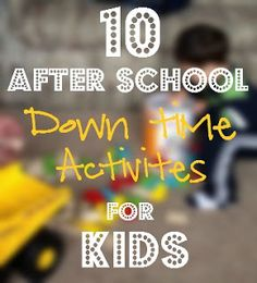 10 activities for kids of all ages to do after a long day at school. Because what mother wants grumpy, stressed out kids?