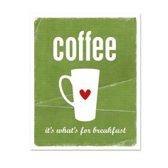 Coffee It's what's for Breakfast  Kitchen by hairbrainedschemes, $15.00