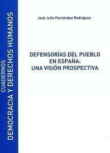 Defensorías del pueblo en España : una visión prospectiva / José Julio Fernández Rodríguez.    Universidad de Alcalá, Servicio de Publicaciones, 2014