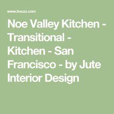Noe Valley Kitchen - Transitional - Kitchen - San Francisco - by Jute Interior Design