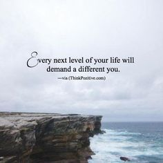Every next level of your life will demand a different you. via (ThinkPozitive.com)