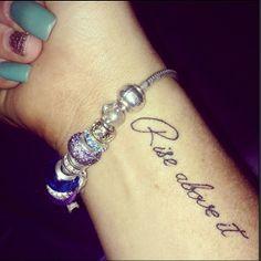 Rise Above It tattoo quote idea.  #tattoos #tattoosforgirls #tattooswag #quotetattoo #tattooideas