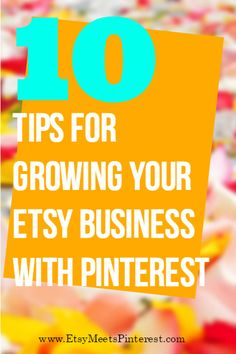 10 Tips for Growing Your Etsy Business with Pinterest.