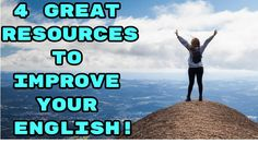 4 Great Resources To Improve Your English!!!