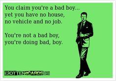Doing bad. Not a bad boy!