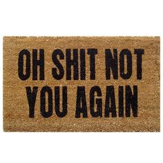 Looking for Fabulloso Oh Shit Not You Again Doormat? Buy it at from Rediff Shopping today! Cash on delivery available(COD) for Fabulloso Oh Shit Not You Again Doormat & other Home Decor. Cool Doormats, Funny Doormats, Funny Welcome Mat, Sell House Fast, Front Door Mats, Front Porch, Vinyl Doors, Better Homes And Gardens, Funny Signs