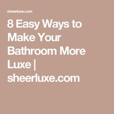 8 Easy Ways to Make Your Bathroom More Luxe | sheerluxe.com