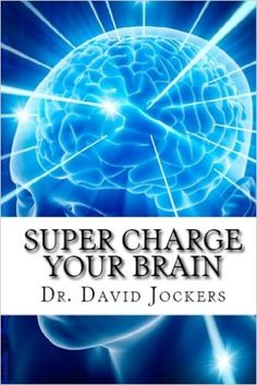 Dr. David Jockers has taken current scientific and medical research and translated it into easy to apply brain enhancing strategies that you and your family can begin to apply immediately to maximize your brain function.