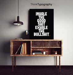 Motivational Print, Inhale the good shit exhale the bullshit, yoga print, zen, calm, let that shit go, buddha, meditate, meditating by ThinkTypography on Etsy https://www.etsy.com/listing/255971709/motivational-print-inhale-the-good-shit