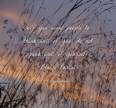 Quotes about  If you want people to think well of you, do not speak well of yourself. Blaise Pascal with images background, share as cover photos, profile pictures on WhatsApp, Facebook and Instagram or HD wallpaper - Best quotes