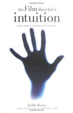 The Film Director's Intuition: Script Analysis and Rehearsal Techniques by Judith Weston.