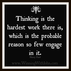 Thinking is the hardest work there is, which is the probable reason so few engage in it. Henry Ford   #Quote #HenryFord