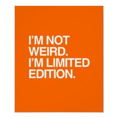 "Tattoo Ideas & Inspiration - Quotes & Sayings | ""I'm not weird. I'm limited edition"""