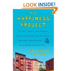 The Happiness Project: Or, Why I Spent a Year Trying to Sing in the Morning, Clean My Closets, Fight Right, Read Aristotle, and Generally Have More Fun: Gretchen Rubin: Amazon.com: Kindle Store