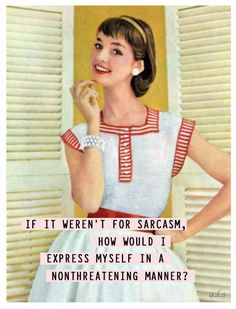 if not for sarcasm how would i express myself in a nonthreatening manner? Retro Humor, Vintage Humor, Retro Funny, Sarcastic Quotes, Funny Quotes, Funny Sarcastic, Humor Quotes, Funny Memes, Haha Funny