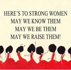 I am one,  both of my sisters are strong women my mom my grandma so on, I come from a long line of them