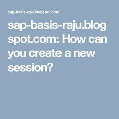 sap-basis-raju.blogspot.com: How can you create a new session?